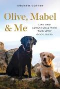 Olive Mabel & Me Life & Adventures with Two Very Good Dogs