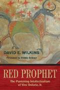 Red Prophet: The Punishing Intellectualism of Vine Deloria, Jr.
