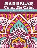 Mandalas! Color Me Calm Coloring Book For Kids: Calming Coloring Books For Kids