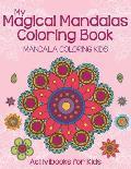 My Magical Mandalas Coloring Book: Mandala Coloring Kids