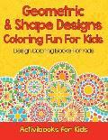 Geometric & Shape Designs Coloring Fun For Kids: Design Coloring Books For Kids