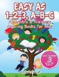 Easy As 1-2-3, A-B-C: Alphabets & Numbers Coloring Books For Kids - Coloring Books 3 Years Old Edition