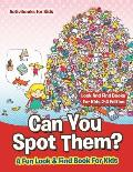 Can You Spot Them! A Fun Look & Find Book For Kids - Look And Find Books For Kids 2-4 Edition