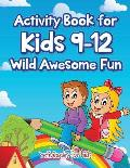 Activity Book for Kids 9-12 Wild Awesome Fun