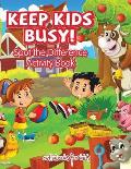 Keep Kids Busy! Spot the Difference Activity Book