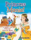 Princess Mania! A Super Fun Princess Activity Book