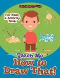 Teach Me How to Draw That! For Kids, a Activity Book