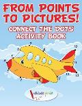 From Points to Pictures! Connect the Dots Activity Book