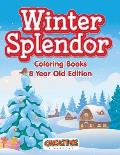 Winter Splendor - Coloring Books 8 Year Old Edition