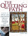 The Quilting Path: A Guide to Spiritual Discover Through Fabric, Thread and Kabbalah