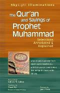 The Qur'an and Sayings of Prophet Muhammad: Selections Annotated & Explained