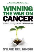 Winning the War on Cancer The Epic Journey Towards a Natural Cure