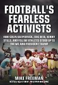 Footballs Fearless Activists How Colin Kaepernick Eric Reid Kenny Stills & Fellow Athletes Stood Up to the NFL & President Trump