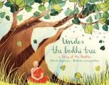 Under the Bodhi Tree A Story of the Buddha