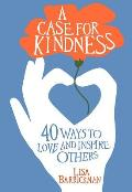 A Case for Kindness: 40 Ways to Love and Inspire Others