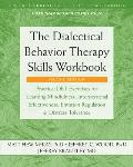 Dialectical Behavior Therapy Skills Workbook Practical DBT Exercises for Learning Mindfulness Interpersonal Effectiveness Emotion Regulation & Distress Tolerance