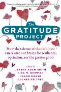 Gratitude Project How the Science of Thankfulness Can Rewire Our Brains for Resilience Optimism & the Greater Good