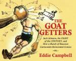 Goat Getters Jack Johnson the Fight of the Century & How a Bunch ofRaucous Cartoonists Reinvented Comics
