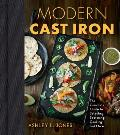 Modern Cast Iron The Complete Guide to Selecting Seasoning Cooking & More