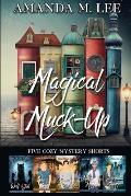 Magical Muck-Up: Five Cozy Mystery Shorts