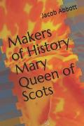 Makers of History Mary Queen of Scots