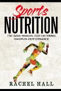 Sports Nutrition: The Base Manual For Obtaining Maximum Performance (Nutrition For Athletes, Nutrition Education, Nutritionist and Athle
