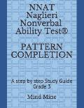NNAT Naglieri Nonverbal Ability Test(R) PATTERN COMPLETION: A step by step Study Guide Grade 3