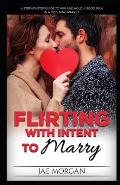 Flirting With Intent To Marry: A Step-By-Step Guide To Win And Hold A Good Man In A Declining Market