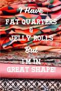 I Have Fat Quarters and Jelly Rolls But I'm In Great Shape: Quilting 2020 Weekly Calendar With Goal Setting Section and Habit Tracking Pages, 6x9