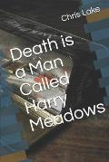 Death is a Man Called Harry Meadows