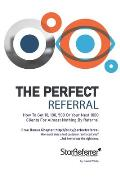 The Perfect Referral: Practical referral strategies for real world business
