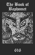 The Book of Baphomet: A wild excursion into Eliphas Levi's image, the Black Man of the Witches' Sabbat and all things diabolically goatish!