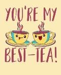 You're My Best-Tea: Tea Lovers Wide Ruled 110 Page Notebook
