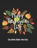 Happy Thanksgiving Coloring Book for Kids: Coloring Toy Gifts for Children or Toddlers - Cute Easy and Relaxing Large Print Gifts