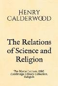 The Relations of Science and Religion: The Morse Lecture, 1880. Cambridge Library Collection. Religion