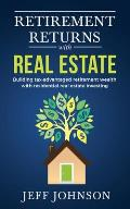 Retirement Returns with Real Estate: Building tax-advantaged retirement wealth with residential real estate investing