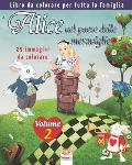 Alice nel paese delle meraviglie - 25 immagini da colorare - Volume 2: Libro da colorare per tutta la famiglia