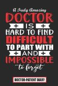 A Truly Amazing Doctor Is Hard To Find Difficult To Part With And Impossible To Forget: Doctor Gift for Women or Men, Doctor Appreciation Gift, New Do