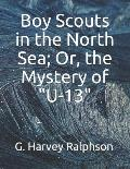 Boy Scouts in the North Sea; Or, the Mystery of U-13