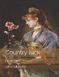 Country luck: Large Print