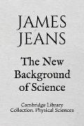 The New Background of Science: Cambridge Library Collection. Physical Sciences