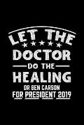 let the doctor do the healing dr ben carson for president 2019: This is the doctor's book to write down the patient's activity.