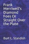 Frank Merriwell's Diamond Foes Or Straight Over the Plate