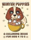 Winter Puppies A Coloring Book For Kids 4 To 8: Adorable Puppy Illustrations With A Cold Weather Theme
