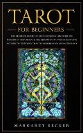 Tarot for Beginners: The Ultimate Guide to Tarot Reading. Discover the powers of witchcraft, the meanings of Tarot cards and a complete int