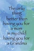 The Only Thing Better Than Having You For A Mom Is My Child Having You for A Grandma: Memory Book Keepsake - A Treasured Gift From Granddaughters and
