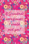 If Grandmas Were Flowers I Would Pick You!: Pink Memory Book Keepsake - A Treasured Gift From Granddaughters and Grandsons