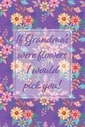 If Grandmas Were Flowers I Would Pick You!: Purple Memory Book Keepsake - A Treasured Gift From Granddaughters and Grandsons