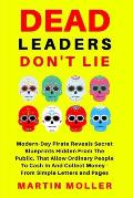 Dead Leaders Don't Lie: Modern-Day Pirates Reveal Secret Blueprints Hidden From The Public That Allow Ordinary People To Cash In And Collect M