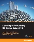Exploring and Visualizing US Census Data with R: Using tidycensus and tidyverse to import, manipulate, explore, and visualize census data